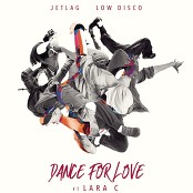 Jetlag Music, Low Disco, Lara C - Dance For Love