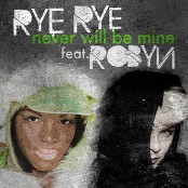 Rye Rye & Robyn - Never Will Be Mine bestellen!