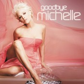 Michelle - Goodbye Michelle