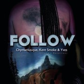 Chymamusique feat. Kent Smoke & Yves - Follow (Chyma's Rendition) bestellen!