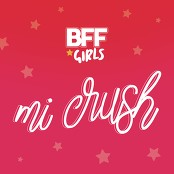 BFF Girls - Mi Crush (Meu Crush)