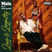 Wale - Love & Loyalty (feat. Mannywellz) bestellen!
