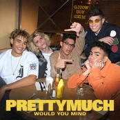 PRETTYMUCH - Would You Mind