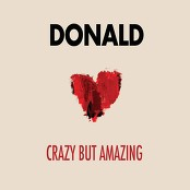 Donald - Crazy But Amazing